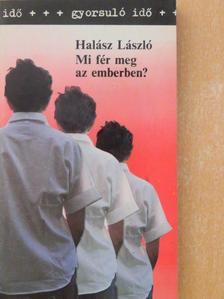 Halász László - Mi fér meg az emberben? [antikvár]