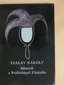 Szalay Károly - Bálanyák a Prófétaképző Főiskolán [antikvár]