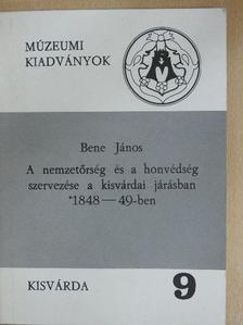 Bene János - A nemzetőrség és a honvédség szervezése a kisvárdai járásban 1848-49-ben [antikvár]