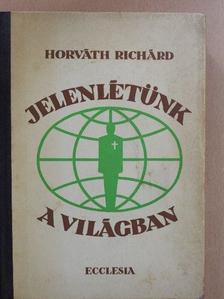 Horváth Richárd - Jelenlétünk a világban [antikvár]