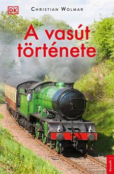 Christian Wolmar - A vasút története