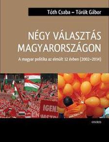 TÓTH CSABA - Négy választás Magyarországon - A magyar politika az elmúlt 12 évben (2002-2014)