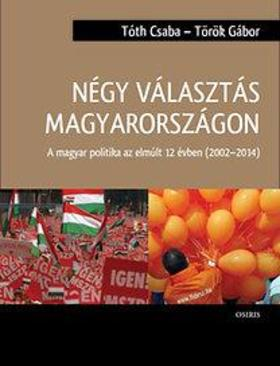 Tóth Csaba -- - Négy választás Magyarországon - A magyar politika az elmúlt 12 évben (2002-2014)