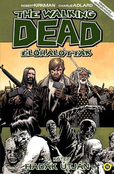 KIRKMAN, ROBERT-ADLARD, CHARLIE - The Walking Dead Élőhalottak 19. - Hadak útján