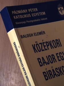 Balogh Elemér - Középkori bajor egyházi bíráskodás [antikvár]