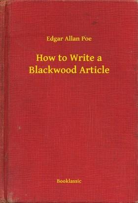 Edgar Allan Poe - How to Write a Blackwood Article [eKönyv: epub, mobi]