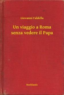 Faldella Giovanni - Un viaggio a Roma senza vedere il Papa [eKönyv: epub, mobi]