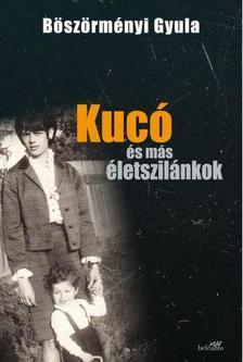 BÖSZÖRMÉNYI GYULA - Kucó és más életszilánkok