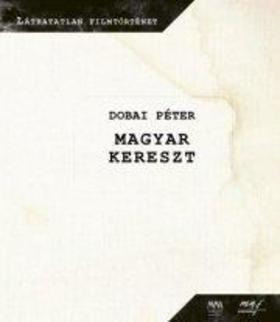 Dobai Péter - Magyar kereszt melléklettel
