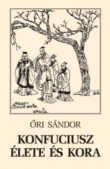 Őri Sándor - Konfuciusz élete és kora [eKönyv: epub, mobi]