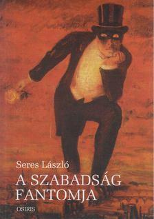 Seres László - A szabadság fantomja [antikvár]