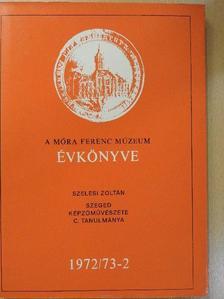 Szelesi Zoltán - A Móra Ferenc Múzeum Évkönyve 1972/73-2 [antikvár]