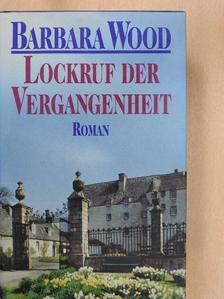Barbara Wood - Lockruf der Vergangenheit [antikvár]