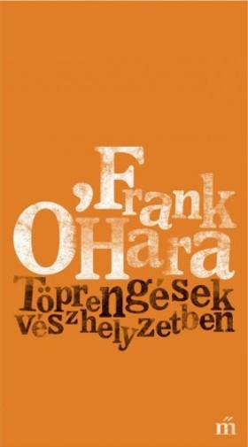 Frank O'Hara - Töprengések vészhelyzetben [eKönyv: epub, mobi]