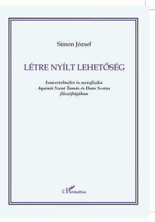 Simon József - Létre nyílt lehetőség. Ismeretelmélet és metafizika Aquinói Szent Tamás és Duns Scotus filozófiájában