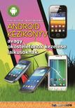 Fehér Krisztián - Bártfai Barnabás - Android kézikönyv - avagy okostelefonok kezelése laikusoknak