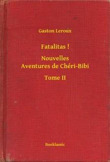 Gaston Leroux - Fatalitas ! - Nouvelles Aventures de Chéri-Bibi - Tome II [eKönyv: epub, mobi]