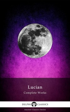Samosata Lucian - Delphi Complete Works of Lucian (Illustrated) [eKönyv: epub, mobi]
