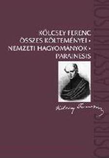 Kölcsey Ferenc - KÖLCSEY FERENC ÖSSZES KÖLTEMÉNYEI - NEMZETI HAGYOMÁNYOK - PARAINESIS