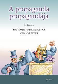 Sólyomfi Andrea Hanna - Virányi Péter (szerk.) - A propaganda propagandája