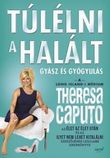 Theresa Caputo - Túlélni a halált [eKönyv: epub, mobi]
