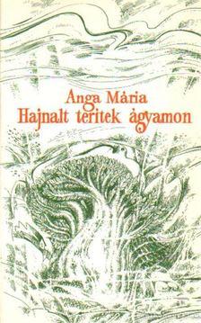 Anga Mária - Hajnalt terítek ágyamon [antikvár]