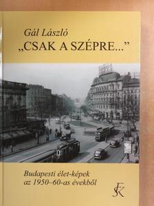 """Gál László - """"Csak a szépre..."""" [antikvár]"""