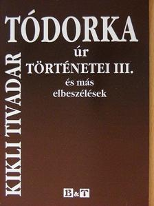 Kikli Tivadar - Tódorka úr történetei III. [antikvár]