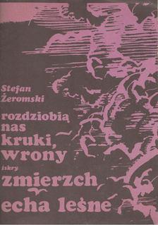 Stefan Zeromski - Rozdziobi± nas kruki, wrony / Zmierzch / Echa le¶ne [antikvár]