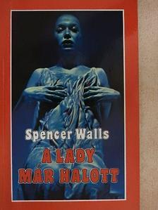 Spencer Walls - A lady már halott [antikvár]