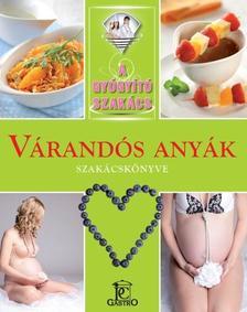 Válogatás, - Várandós anyák szakácskönyve /A gyógyító szakács