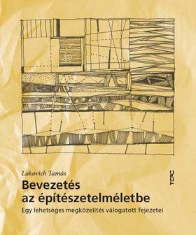 Lukovich Tamás - Bevezetés az építészetelméletbe