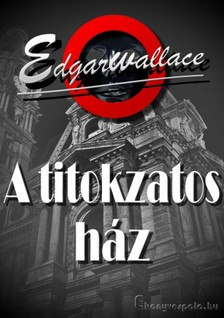 Edgar Wallace - A titokzatos ház [eKönyv: epub, mobi]