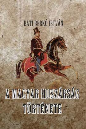Bati Berkó István - A magyar huszárság története