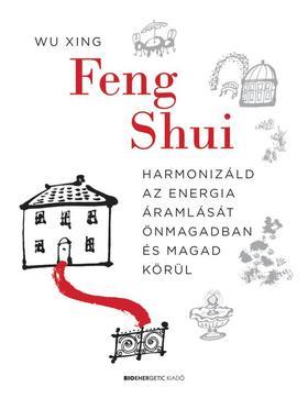 Wu Xing - Feng Shui - Harmonizáld az energia áramlását önmagadban és magad körül