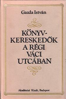 Gazda István - Könyvkereskedők a régi Váci utcában [antikvár]