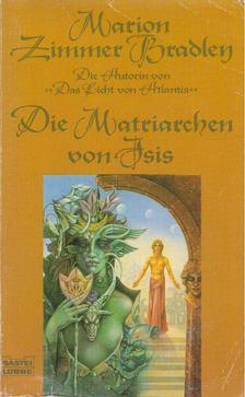 Marion Zimmer Bradley - Die Matriarchen von Isis [antikvár]