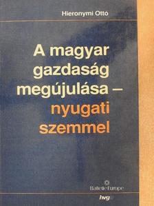 Hieronymi Ottó - A magyar gazdaság megújulása - nyugati szemmel [antikvár]