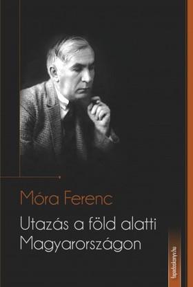 MÓRA FERENC - Utazás a föld alatti Magyarországon [eKönyv: epub, mobi]