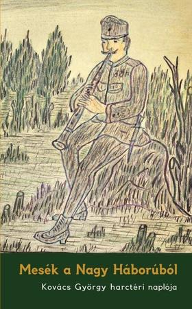 Kovács Gábor - Mesék a Nagy Háborúból