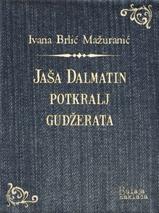 Brliæ-Ma¾uraniæ Ivana - Ja¹a Dalmatin potkralj Gud¾erata [eKönyv: epub, mobi]