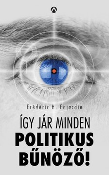 Frédéric H. Fajardie - Így jár minden politikus bűnöző! [eKönyv: epub, mobi]
