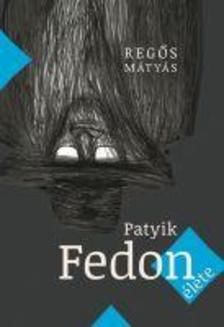 Regős Mátyás - Patyik Fedon élete