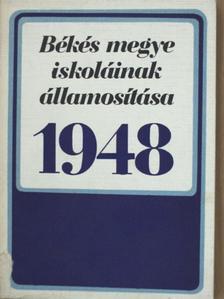 Balogh Gyula - Békés megye iskoláinak államosítása 1948 [antikvár]