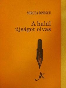 Mircea Dinescu - A halál újságot olvas [antikvár]