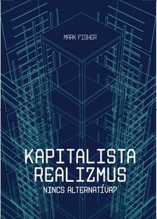 Fisher, Mark - Kapitalista realizmus. Nincs alternatíva?