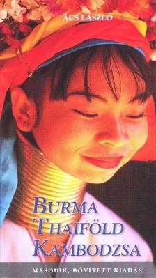 Ács László - Burma, Thaiföld, Kambodzsa 2.bőv.kiadás