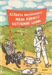 Burakowska, Elzbieta - Nem könnyű kutyának lenni [antikvár]
