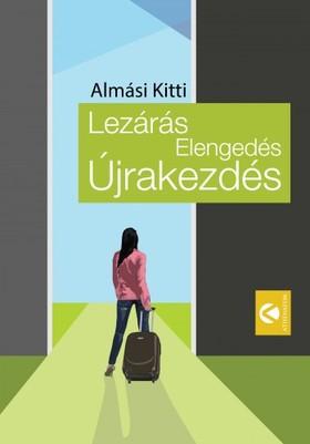 Almási Kitti - Lezárás, Elengedés, Újrakezdés [eKönyv: epub, mobi]