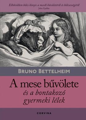 Bruno Bettelheim - A mese bűvölete és a bontakozó gyermeki lélek (9.kiadás)